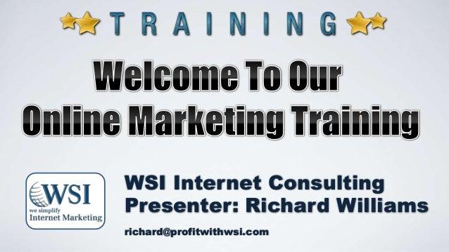 Company Logo  WSI Internet Consulting Presenter: Richard Williams richard@profitwithwsi.com