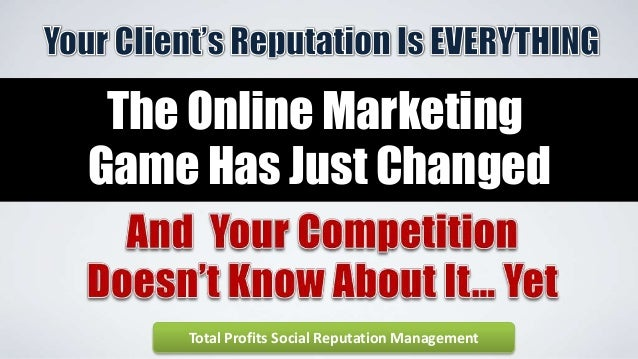 The Online MarketingGame Has Just ChangedTotal Profits Social Reputation Management
