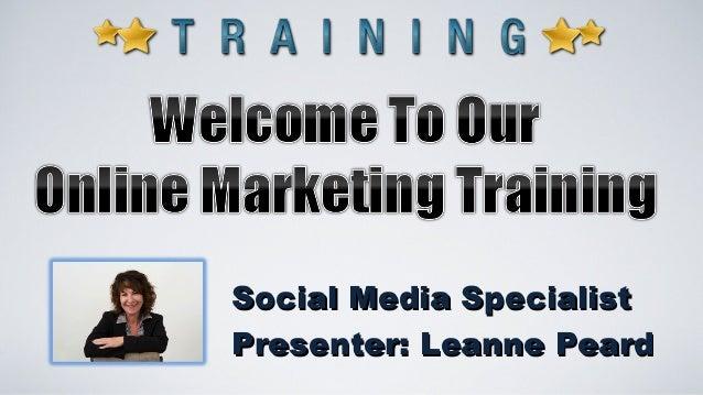 Social Media Specialist Presenter: Leanne Peard