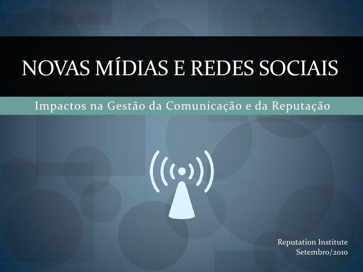 Impactos na Gestão da Comunicação e da Reputação<br />NOVAS MÍDIAS E REDES SOCIAIS<br />Reputation Institute<br />Setembro...