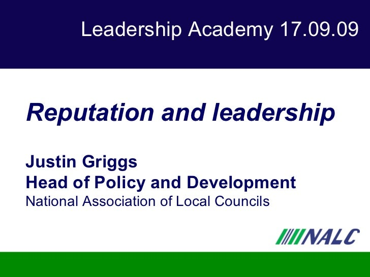 Leadership Academy 17.09.09 Reputation and leadership Justin Griggs Head of Policy and Development National Association of...