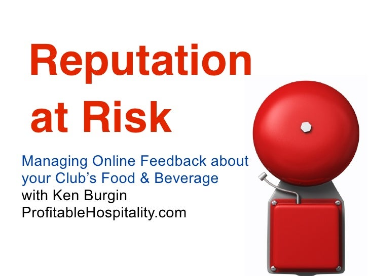 Reputation at Risk Managing Online Feedback about your Club's Food & Beverage with Ken Burgin ProfitableHospitality.com