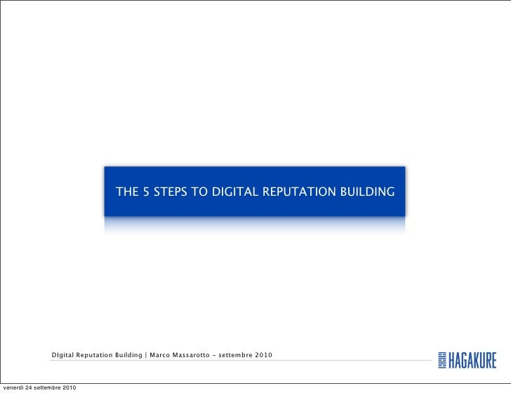 THE 5 STEPS TO DIGITAL REPUTATION BUILDING                     DIgital Reputation Building   Marco Massarotto - settembre ...