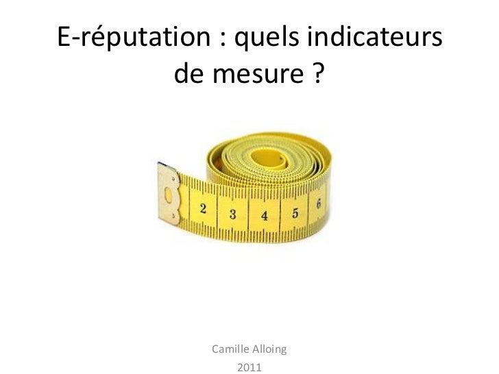 E-réputation : quels indicateurs         de mesure ?            Camille Alloing                2011