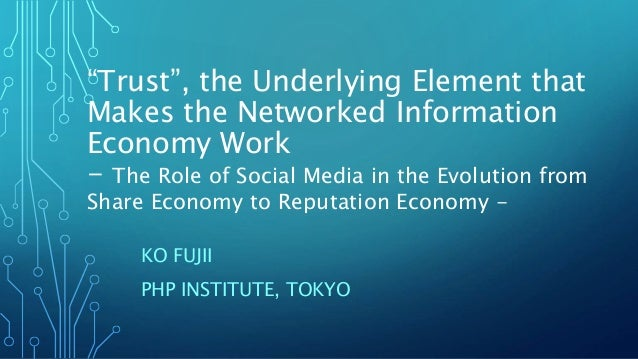 """""""Trust"""", the Underlying Element that Makes the Networked Information Economy Work - The Role of Social Media in the Evolut..."""
