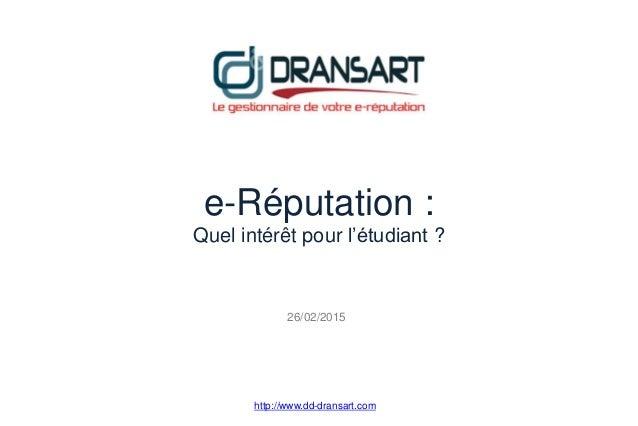 e-Réputation : Quel intérêt pour l'étudiant ? http://www.dd-dransart.com 26/02/2015