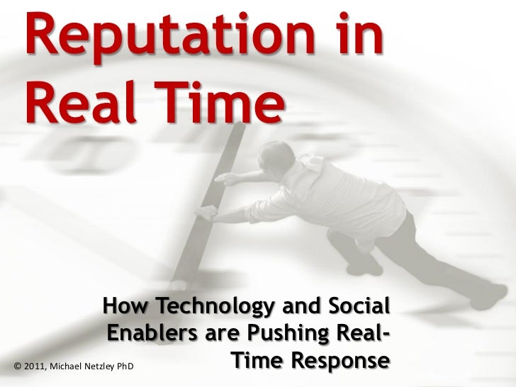 Reputation in Real Time                    How Technology and Social                     Enablers are Pushing Real-© 2011,...