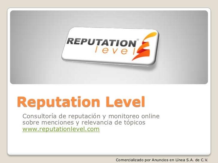 Reputation LevelConsultoría de reputación y monitoreo onlinesobre menciones y relevancia de tópicoswww.reputationlevel.com...