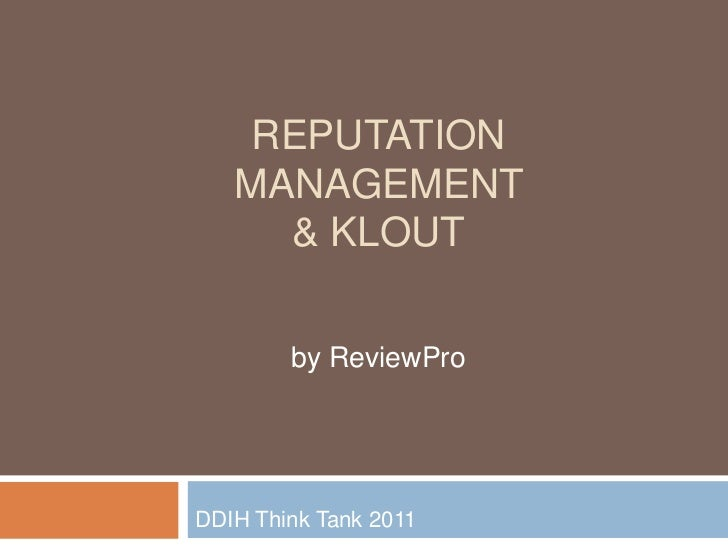 Reputation Management & Klout<br />by ReviewPro<br />DDIH Think Tank 2011 <br />