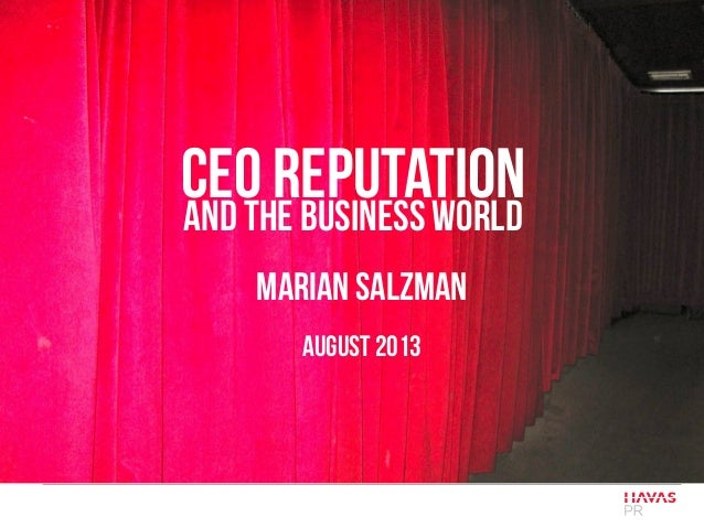 CEO REPUTATIONAND THE BUSINESS WORLD MARIAN SALZMAN August 2013