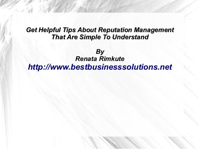 Get Helpful Tips About Reputation Management That Are Simple To Understand By Renata Rimkute  http://www.bestbusinesssolut...