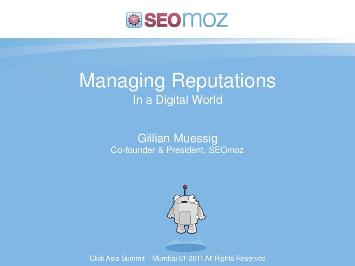 Managing Reputations              In a Digital World               Gillian Muessig       Co-founder & President, SEOmoz Cl...