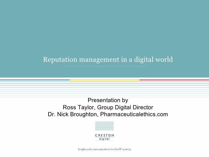 Reputation management in a digital world Presentation by Ross Taylor, Group Digital Director Dr. Nick Broughton, Pharmaceu...