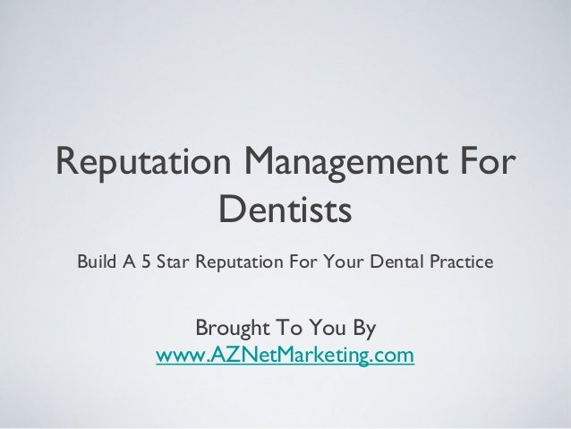 Reputation Management ForDentistsBuild A 5 Star Reputation For Your Dental PracticeBrought To You Bywww.AZNetMarketing.com
