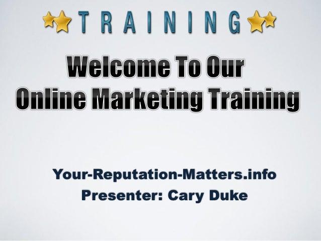 Your-Reputation-Matters.info   Presenter: Cary Duke