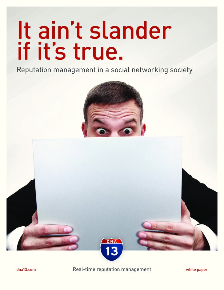 It ain't slander if it's true. Reputation management in a social networking society       Reputation Management in a Socia...