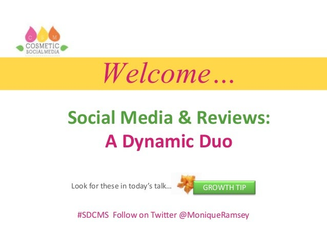 Welcome… Social Media & Reviews: A Dynamic Duo Look for these in today's talk…  GROWTH TIP  #SDCMS Follow on Twitter @Moni...