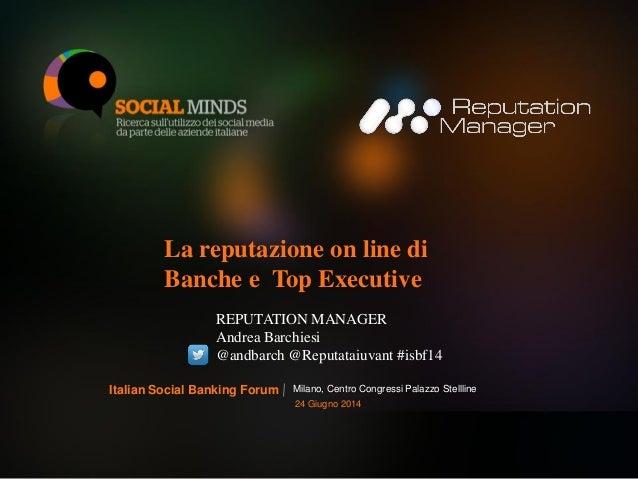 1LOGO BANCA PARTECIPANTE La reputazione on line di Banche e Top Executive REPUTATION MANAGER Andrea Barchiesi @andbarch @R...