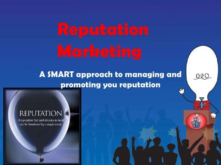 Reputation   MarketingA SMART approach to managing and    promoting you reputation