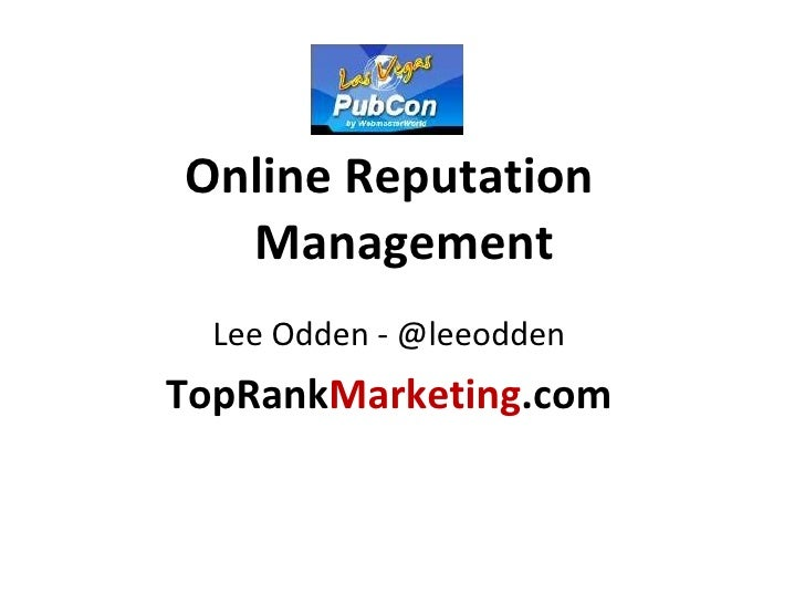 <ul><li>Online Reputation Management </li></ul><ul><li>Lee Odden - @leeodden </li></ul><ul><li>TopRank Marketing .com </li...