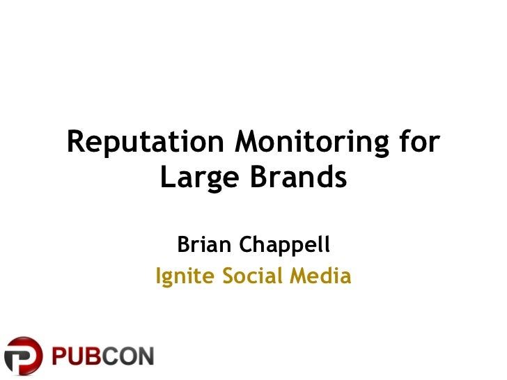 Reputation Monitoring for Large Brands Brian Chappell Ignite Social Media