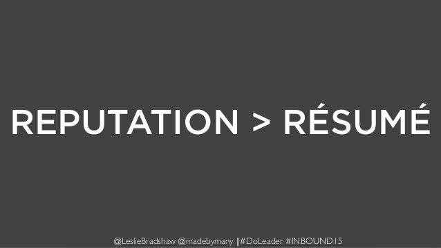 REPUTATION > RÉSUMÉ @LeslieBradshaw @madebymany ||#DoLeader #INBOUND15