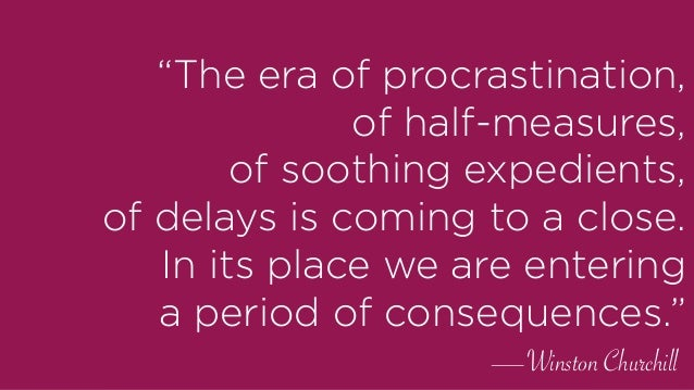 """""""The era of procrastination, of half-measures, of soothing expedients, of delays is coming to a close. In its place we ..."""