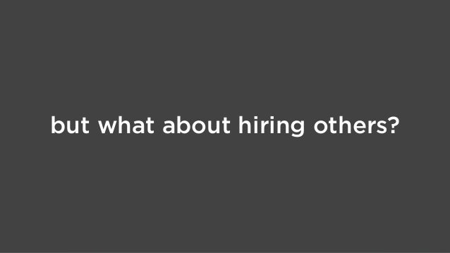 but what about hiring others?