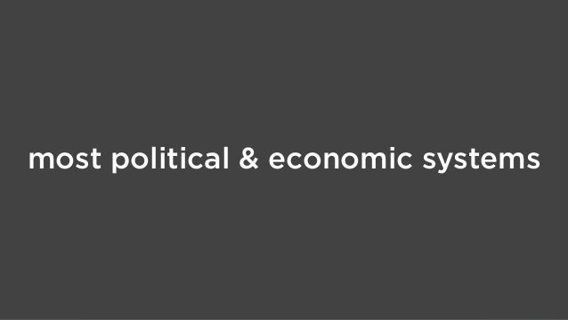 most political & economic systems