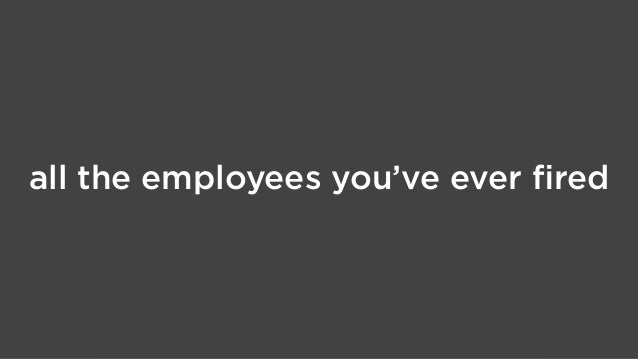 all the employees you've ever fired