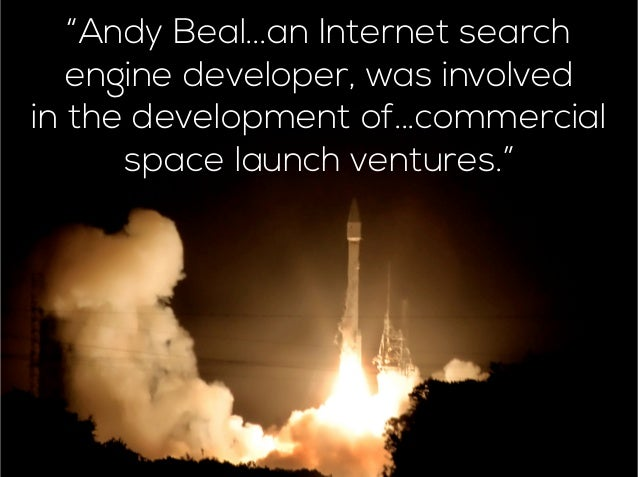 """""""Andy Beal...an Internet search engine developer, was involved in the development of...commercial space launch ventures."""""""
