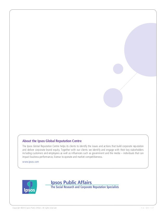 About the Ipsos Global Reputation Centre            The Ipsos Global Reputation Centre helps its clients to identify the i...
