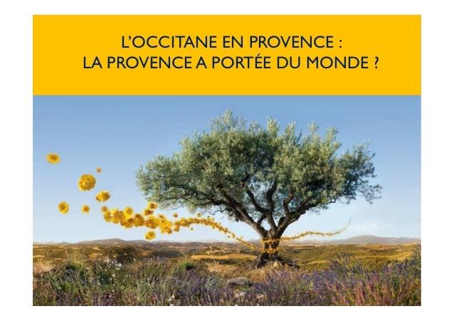 1 L'OCCITANE EN PROVENCE : LA PROVENCE A PORTÉE DU MONDE ?