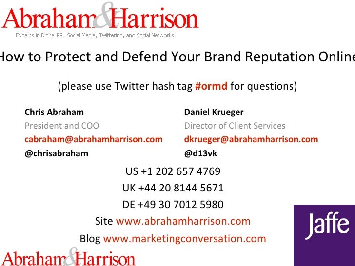 How to Protect and Defend Your Brand Reputation Online (please use Twitter hash tag  #ormd  for questions) Chris Abraham P...