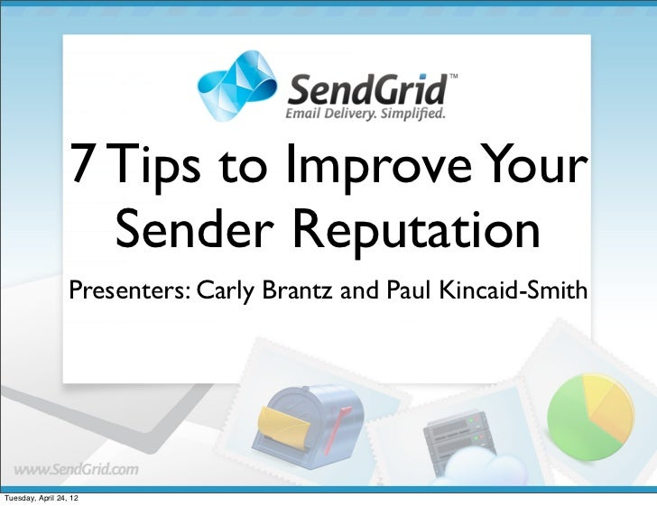 7 Tips to Improve Your                    Sender Reputation                  Presenters: Carly Brantz and Paul Kincaid-Smi...