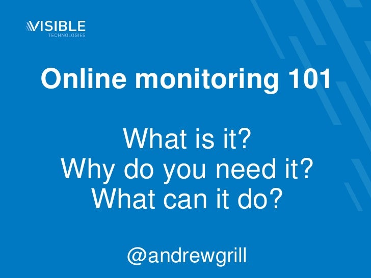 Online monitoring 101What is it?Why do you need it?What can it do?@andrewgrill<br />