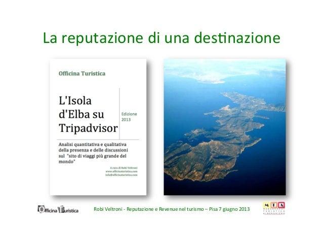 La reputazione di una des/nazione Robi Veltroni -‐ Reputazione e Revenue nel turismo – Pisa ...