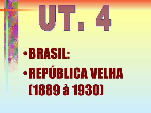•BRASIL:•REPÚBLICA VELHA(1889 à 1930)