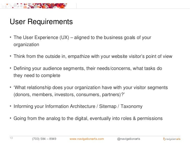 User Requirements• The User Experience (UX) – aligned to the business goals of your  organization• Think from the outside ...