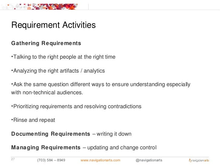 Requirement ActivitiesGathering Requirements•Talking to the right people at the right time•Analyzing the right artifacts /...