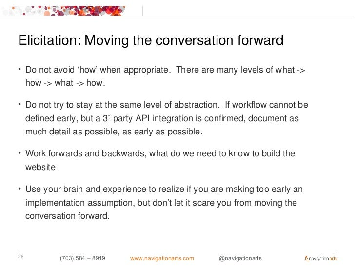 Elicitation: Moving the conversation forward• Do not avoid 'how' when appropriate. There are many levels of what ->  how -...