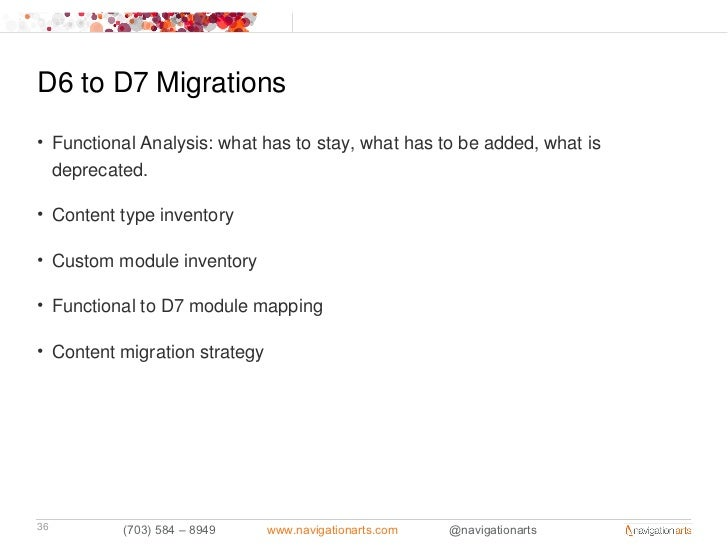 D6 to D7 Migrations• Functional Analysis: what has to stay, what has to be added, what is  deprecated.• Content type inven...