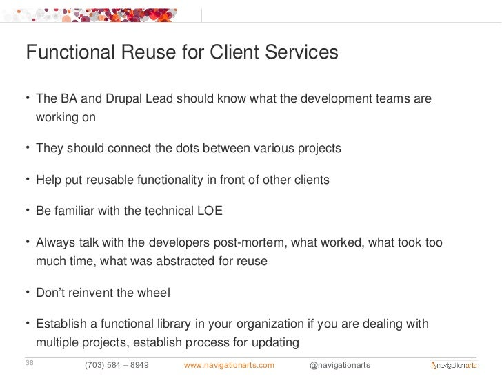 Functional Reuse for Client Services• The BA and Drupal Lead should know what the development teams are  working on• They ...