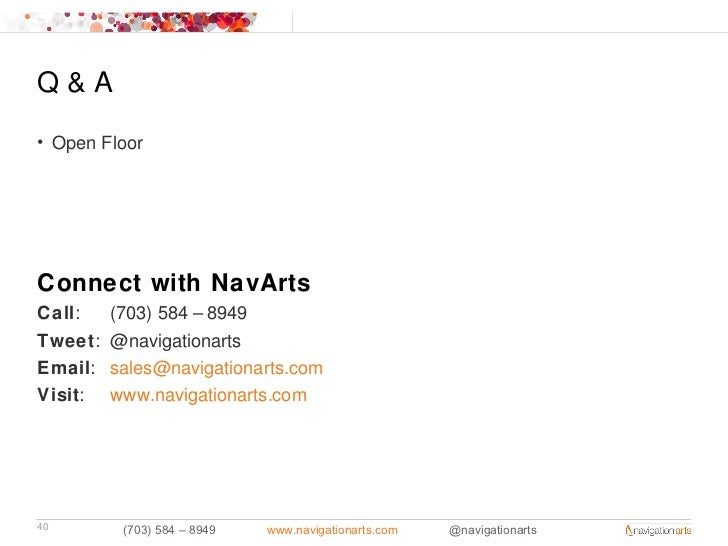 Q&A• Open FloorConnect with NavArtsCall:    (703) 584 – 8949Tweet:   @navigationartsEmail:   sales@navigationarts.comVisit...