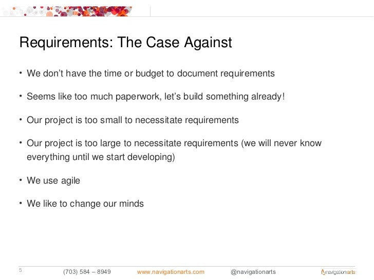 Requirements: The Case Against• We don't have the time or budget to document requirements• Seems like too much paperwork, ...