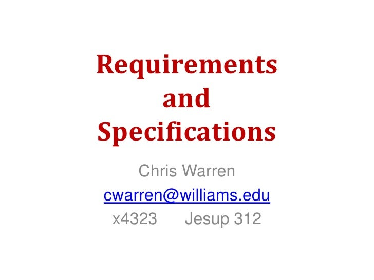 Requirements and Specifications<br />Chris Warren<br />cwarren@williams.edu<br />x4323      Jesup 312<br />