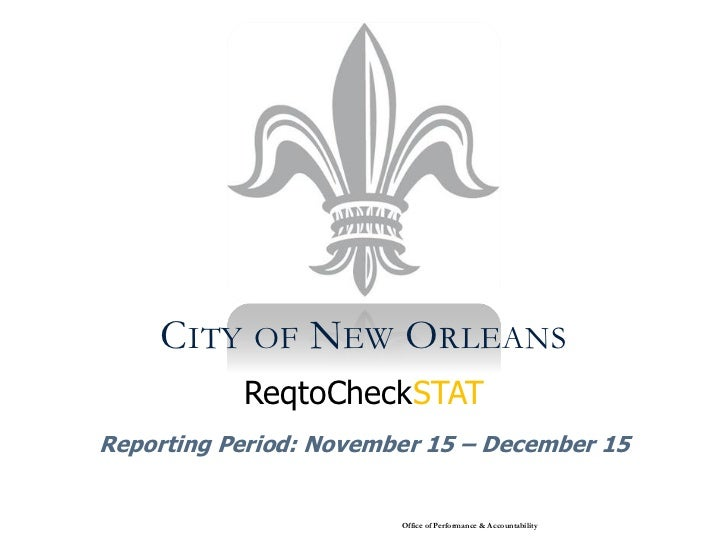 CITY OF NEW ORLEANS           ReqtoCheckSTATReporting Period: November 15 – December 15                        Office of P...