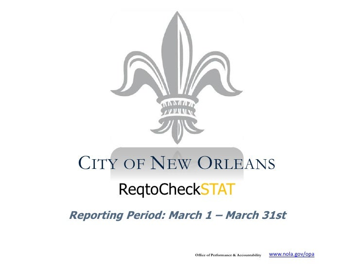 CITY OF NEW ORLEANS        ReqtoCheckSTATReporting Period: March 1 – March 31st                      Office of Performance...