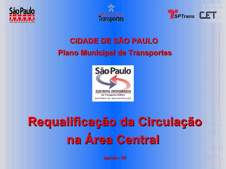 CIDADE DE SÃO PAULO  Plano Municipal de Transportes Requalificação da Circulação na Área Central   agosto / 02 SPTrans