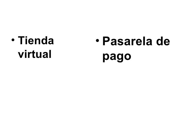 <ul><li>Tienda virtual </li></ul><ul><li>Pasarela de pago </li></ul>